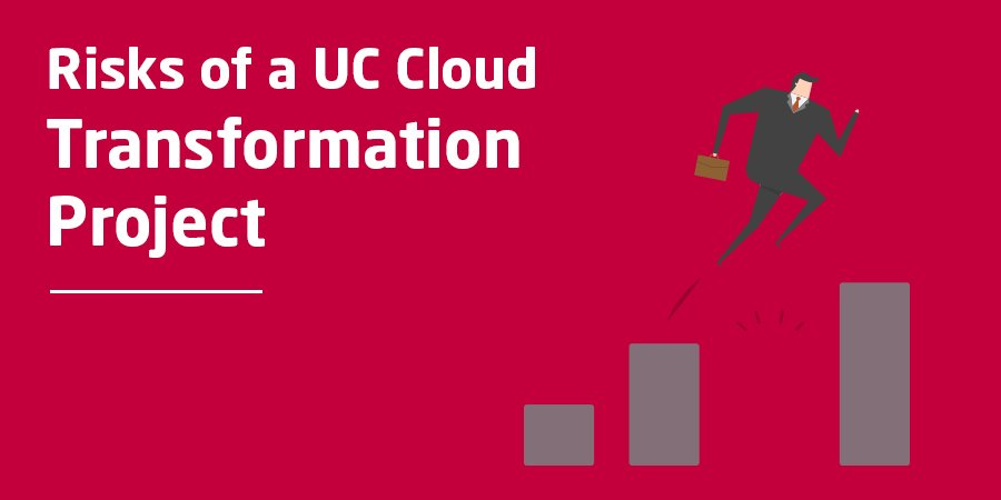 Risks of a UC Cloud Transformation Project