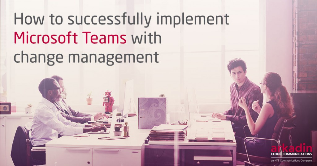 How to successfully implement Microsoft Teams with Change Management