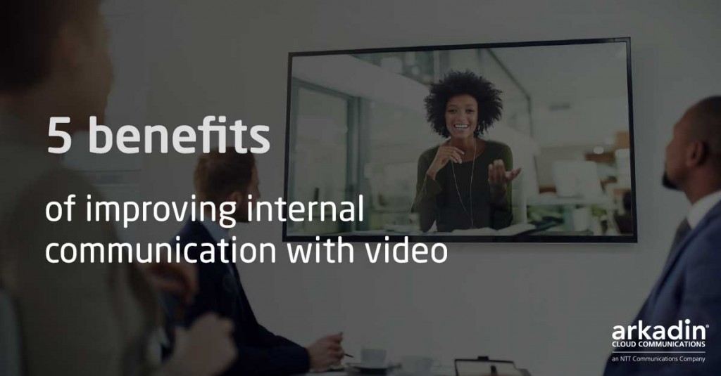 5 Benefits of Improving Internal Communication with Video
