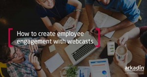 How to create employee engagement with webcasts