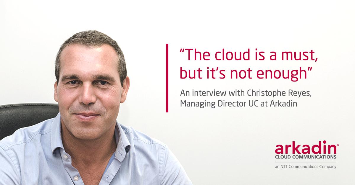 Christophe Reyes, Managing Director UC at Arkadin