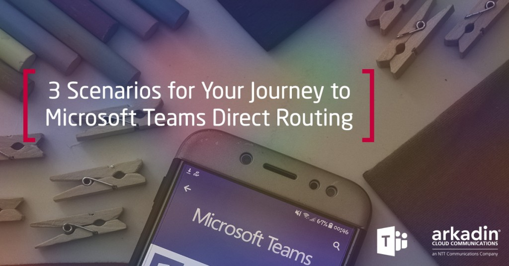 3 Scenarios for Your Journey to Microsoft Teams Direct Routing