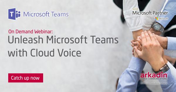On Demand Webinar: Unleash Microsoft Teams with Cloud Voice