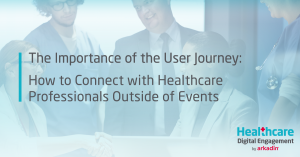 The Importance of the User Journey: How to Connect with Healthcare Professionals Outside of Events