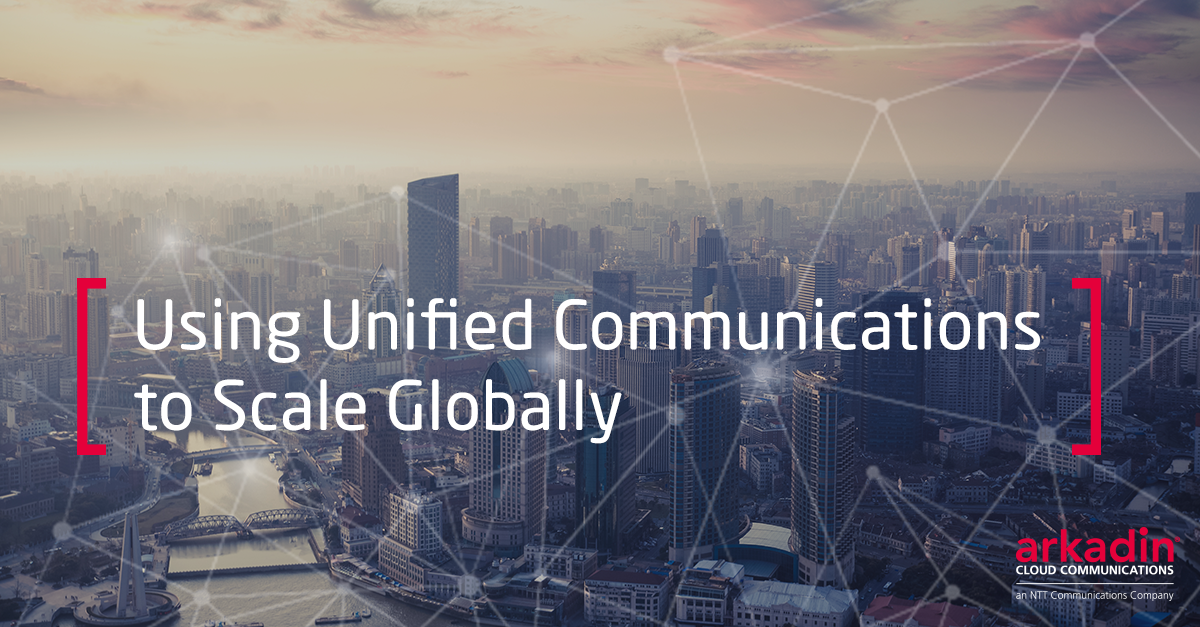 Using Unified Communications to Scale Globally