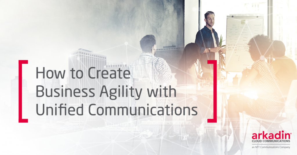 How to Create Business Agility with Unified Communications