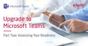 Upgrade to Microsoft Teams - Assessing Your Readiness