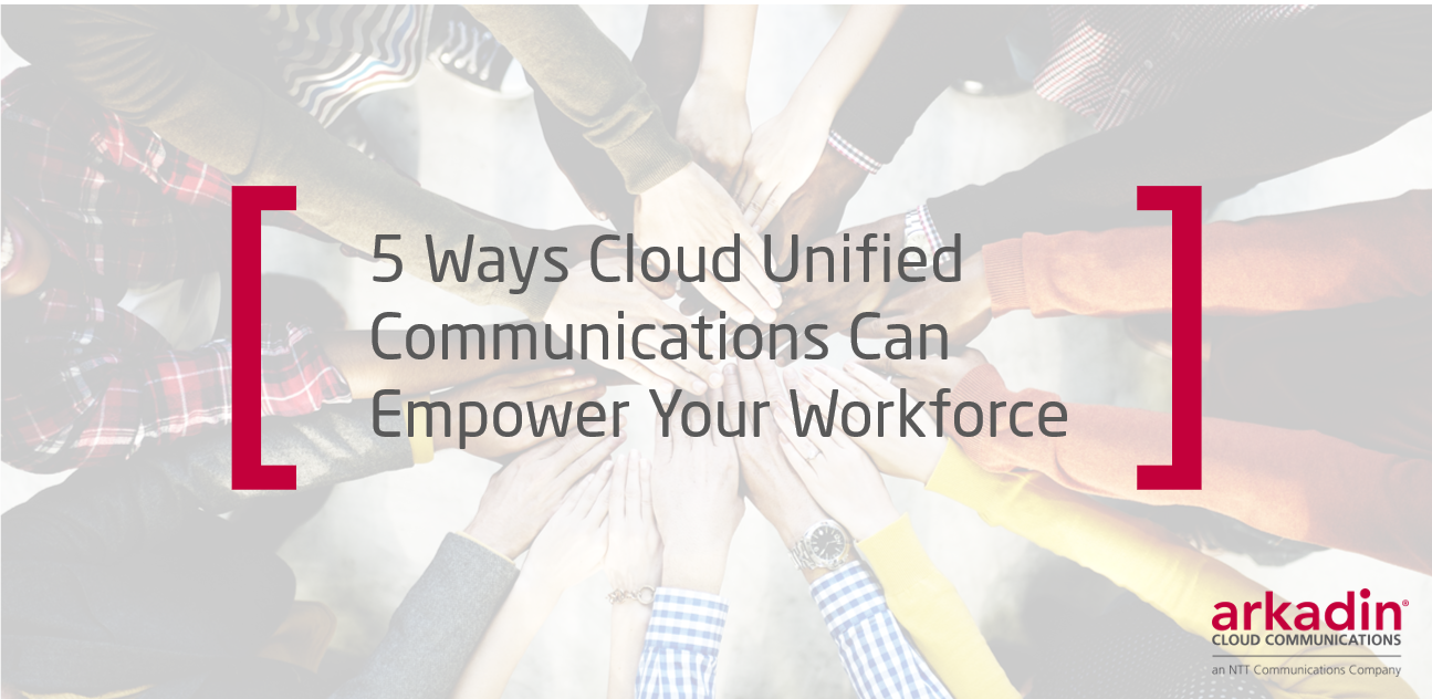 Cloud Unified Communications Empowers Workforce